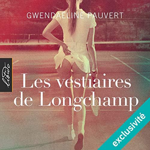 Les vestiaires de Longchamp audiobook cover art