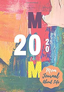 MOM 2020 Mom Journal About Life: Notebook to fill out | 100 pages 7x10 inches | Perfect companion to share your life, to tell, to note your emotions, objectives, a vision board, to put in all hands