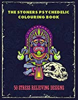 The Stoners Psychedelic Colouring Book - 50 Stress Relieving Designs: Stoner Colouring Book For Adults