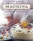 Leslie Mackie s Macrina Bakery & Cafe Cookbook: Favorite Breads, Pastries, Sweets & Savories