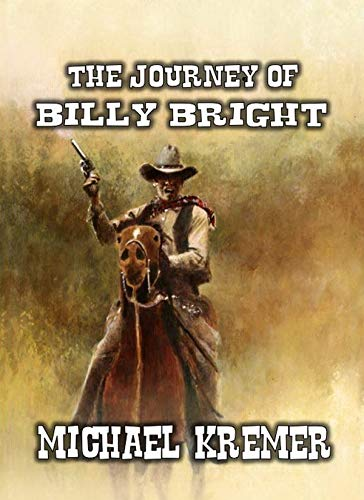 The Journey of Billy Bright: An Exciting Western Deed by [Michael Kremer, Longhorn Publishing]