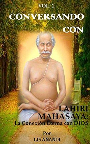 CONVERSANDO CON LAHIRI MAHASAYA: LA CONEXION ETERNA CON DIOS (VOLUMEN 1)