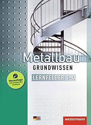 Metallbau Grundwissen: Lernfelder 1-4: Schülerband, 4. Auflage, 2013