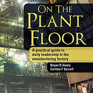 On the Plant Floor: A Practical Guide to Daily Leadership in the Manufacturing Factory                   By:                                                                                                                                 Bryan D. Geary,                                                                                        Carlton F. Sorrell                               Narrated by:                                                                                                                                 Andrew Scott                      Length: 7 hrs and 33 mins     Not rated yet     Overall 0.0