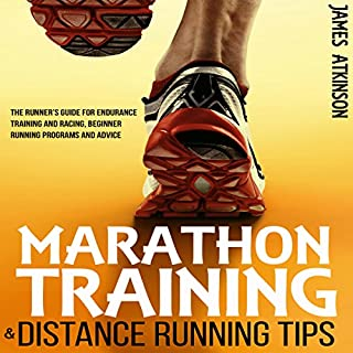 Marathon Training & Distance Running Tips     The Runner's Guide for Endurance Training and Racing, Beginner Running Programs and Advice              By:                                                                                                                                 James Atkinson                               Narrated by:                                                                                                                                 Matt Addis                      Length: 2 hrs and 29 mins     91 ratings     Overall 4.4