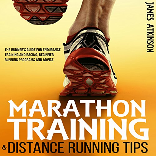 Marathon Training & Distance Running Tips     The Runner's Guide for Endurance Training and Racing, Beginner Running Programs and Advice              By:                                                                                                                                 James Atkinson                               Narrated by:                                                                                                                                 Matt Addis                      Length: 2 hrs and 29 mins     84 ratings     Overall 4.3