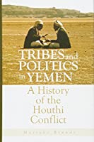 Tribes and Politics in Yemen: A History of the Houthi Conflict