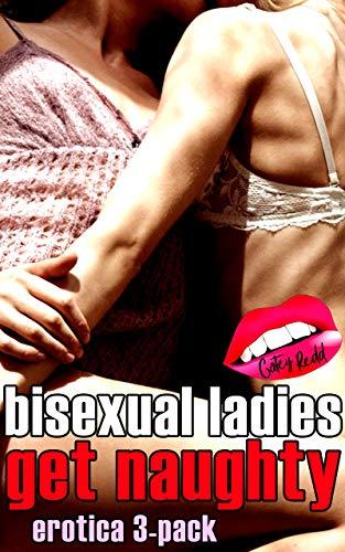 Bisexual Ladies Get Naughty: Erotica 3-Pack Bundle (Bi | Lesbian | Menage | Wife-Sharing) (English Edition)
