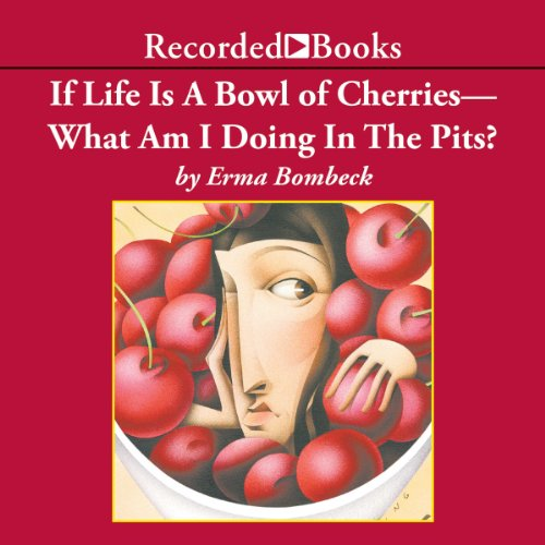 If Life Is A Bowl of Cherries, What Am I Doing In The Pits? audiobook cover art