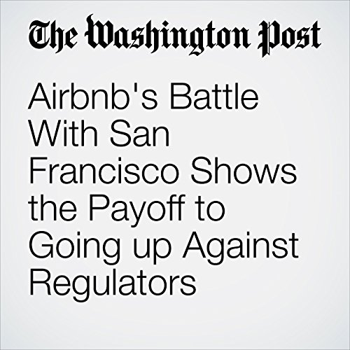 Airbnb's Battle With San Francisco Shows the Payoff to Going up Against Regulators copertina