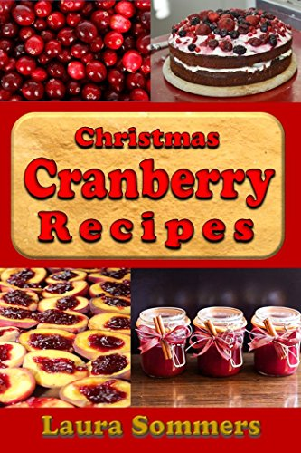 Christmas Cranberry Recipes: Cooking with Cranberries for the Holidays (Christmas Cookbook Book 2) by [Laura Sommers]
