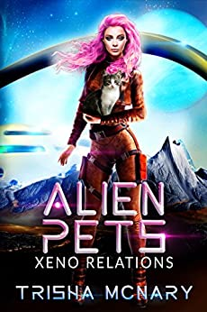 Alien Pets (Xeno Relations Book 1) by [Trisha McNary]