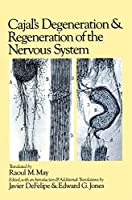 Cajal's Degeneration and Regeneration of the Nervous System (History of Neuroscience)
