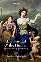 The Natural and the Human: Science and the Shaping of Modernity, 1739-1841 (Science and Shaping of Modernity)