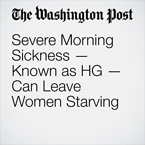 Severe Morning Sickness — Known as HG — Can Leave Women Starving copertina