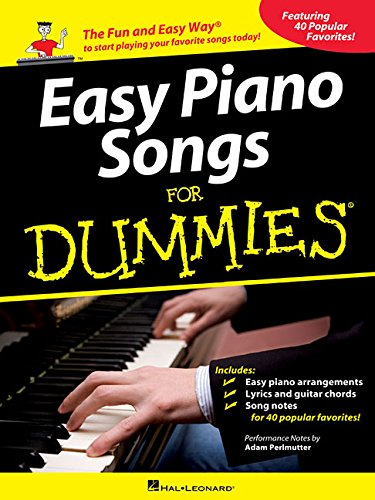 Easy Piano Songs for Dummies: The Fun and Easy Way to Start Playing Your Favorite Songs Today!