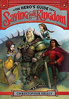 The Hero's Guide to Saving Your Kingdom by [Christopher Healy, Todd Harris]