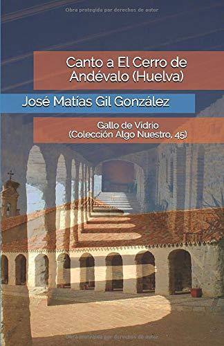 Canto a El Cerro de Andévalo (Huelva): Gallo de Vidrio (Colección Algo Nuestro, 45)