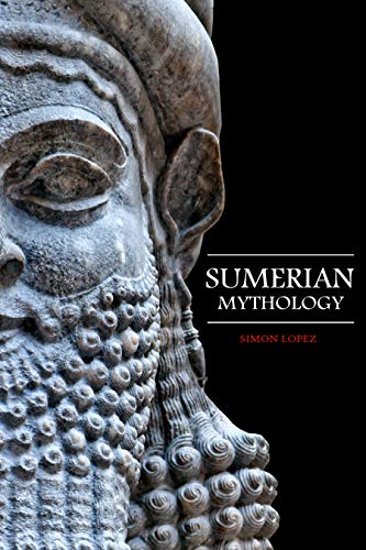 Sumerian Mythology: Fascinating Myths and Legends of Gods, Goddesses, Heroes and Monster from the Ancient Mesopotamian Sumerian Mythology