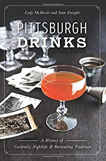 Pittsburgh Drinks: A History of Cocktails, Nightlife & Bartending Tradition (American Palate)