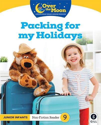 OVER THE MOON Packing for my Holidays: Junior Infants Non-Fiction Reader 9