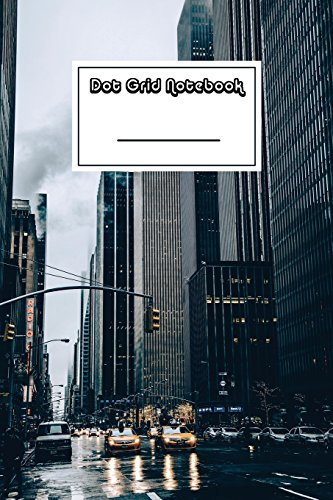 Dot Grid Notebook: New York City Notebook | Beautiful 100-Page Dotted Bullet Work Book to Write in | Stylish 6 X 9 Dot Journal (Cool Notebooks) [Idioma Inglés]