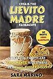 lievito madre: l'arte del panificare facilmente! ricettario per pane, pizza e dolci: 2