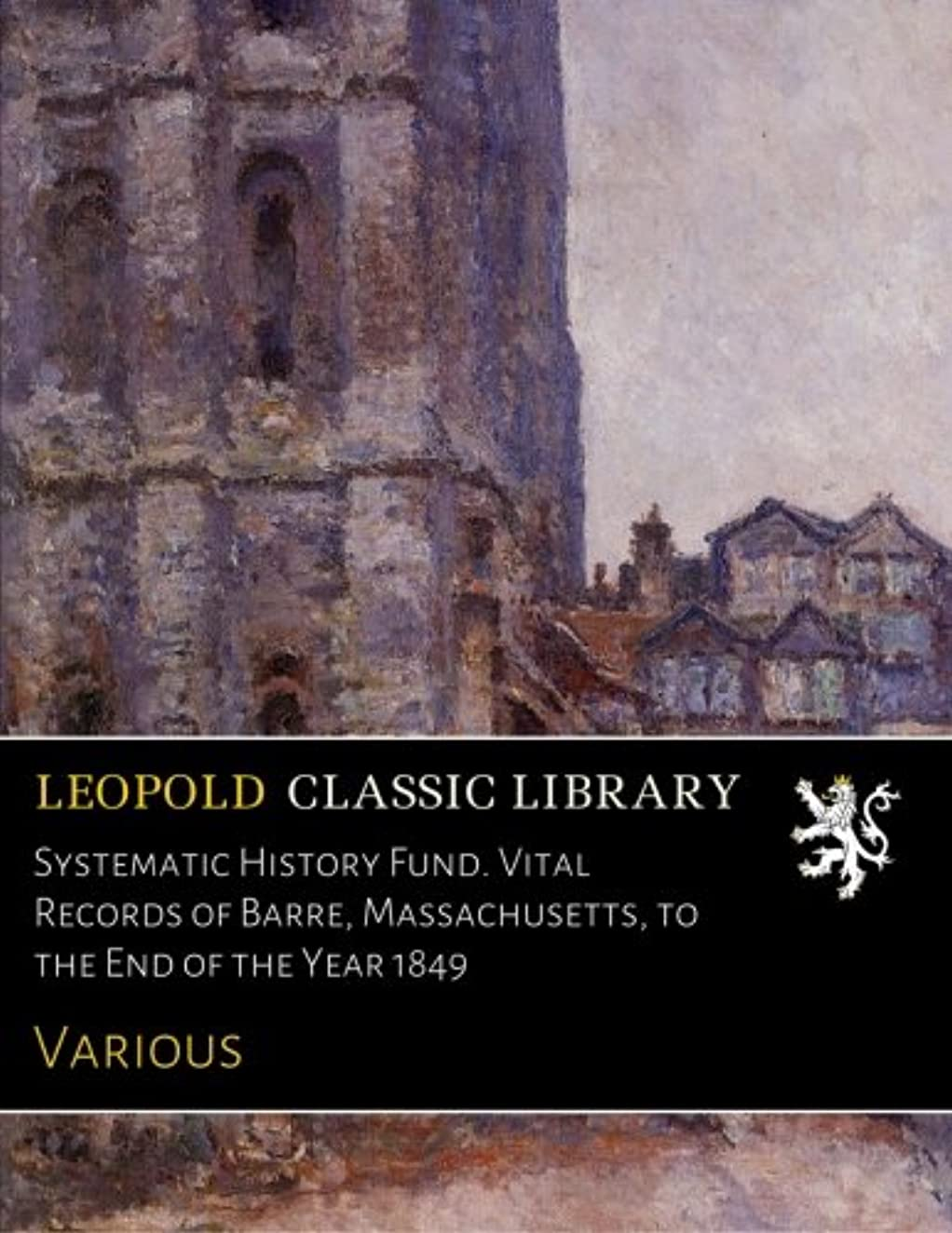 Systematic History Fund. Vital Records of Barre, Massachusetts, to the End of the Year 1849