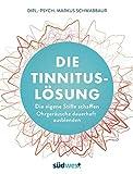 Die Tinnitus-Lösung: Die eigene Stille schaffen -...