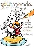 Petits gourmands - 50 recettes sucrées à cuisiner, à colorier, à dévorer