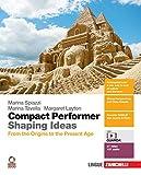 Compact performer. Shaping Ideas. From the origins to the present age. Per le Scuole superiori. Con e-book. Con espansione online. Con 11 CD-Audio
