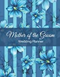 Mother of the Groom Wedding Planner: Wedding Planner Book and Organizer Notebook, wedding Notebook for Ideas, Thoughts, Reminders, To-do-lists & Plans.