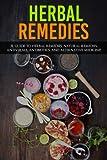 Herbal Remedies: A Guide to Herbal Remedies, Natural Remedies, Antivirals, Antibiotics and Alternative Medicine!