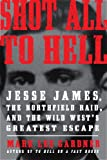 Books I've Read -- Shot All to Hell: Jesse James, the Northfield Raid, and the Wild West's Greatest Escape