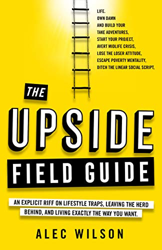 The Upside Field Guide: An Explicit Riff on Lifestyle Traps, Leaving the Herd Behind, and Living Exactly the Way You Want (English Edition)