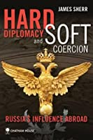 Hard Diplomacy and Soft Coercion: Russia's Influence Abroad