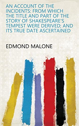 An Account of the Incidents: From which the Title and Part of the Story of Shakespeare's Tempest Were Derived; and Its True Date Ascertained (English Edition)