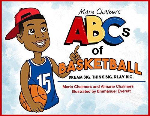 Mario Chalmers' ABCs of Basketball: Dream Big. Think Big. Play Big.