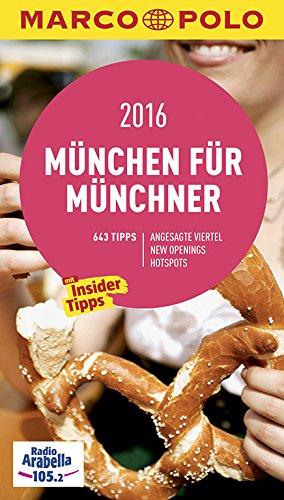 MARCO POLO Cityguide München für Münchner 2016: Mit Insider-Tipps und Cityatlas. (MARCO POLO Cityguides)