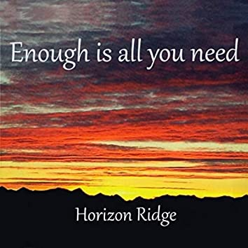 Enough Is All You Need