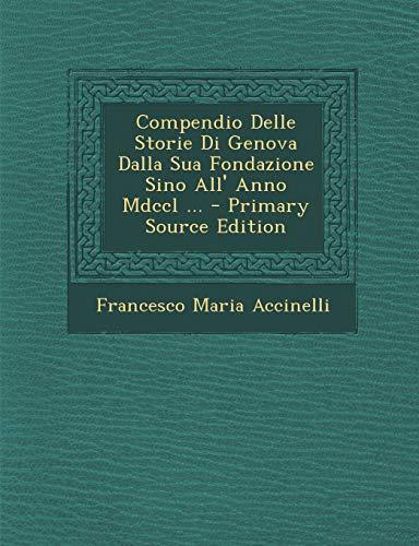 Compendio Delle Storie Di Genova Dalla Sua Fondazione Sino All' Anno MDCCL ...