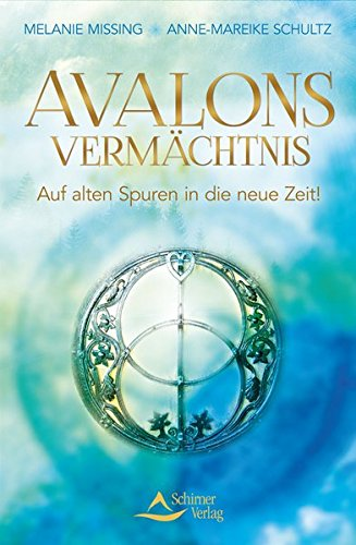 Avalons Vermächtnis: Auf alten Spuren in die neue Zeit!