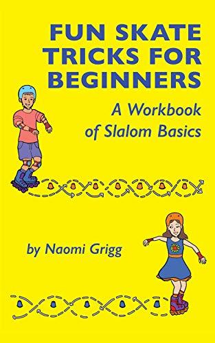 Fun Skate Tricks for Beginners: A Workbook of Slalom Basics (English Edition)