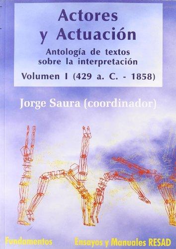 Actores y actuación, vol. I (429 a.C.-1858): Antología de textos sobre la interpretación: 154 (Arte / Teoria teatral)