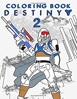 Destiny 2 Coloring Book: A Wonderful Gift For True Fans Of Destiny 2 Game, Playing The Game While Engaging In Art With The...