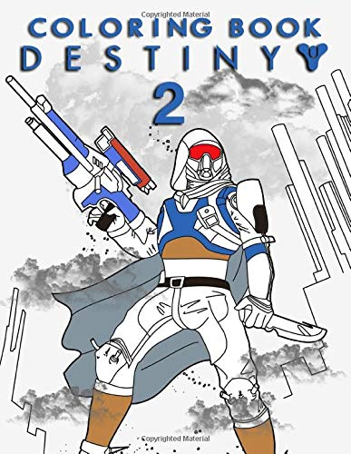 Destiny 2 Coloring Book: A Wonderful Gift For True Fans Of Destiny 2 Game, Playing The Game While Engaging In Art With The Unique Compilation Of Pretty Destiny 2 Scenarios Patterns