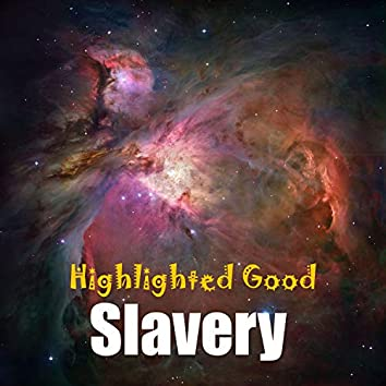 Highlighted Good Slavery