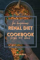 Renal Diet Cookbook for Beginners: QUICK Warm RECIPES FOR keep your kidney light and supercharge your health. Filled with tips on how to lose weight through your diet. treat yourself and treat your body.