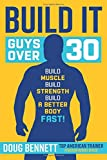 Build It: The Ultimate Plan for Guys Over 30 to Build Muscle, Strength and a Better Body-Fast!...