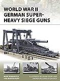 World War II German Super-Heavy Siege Guns (New Vanguard Book 280) (English Edition)